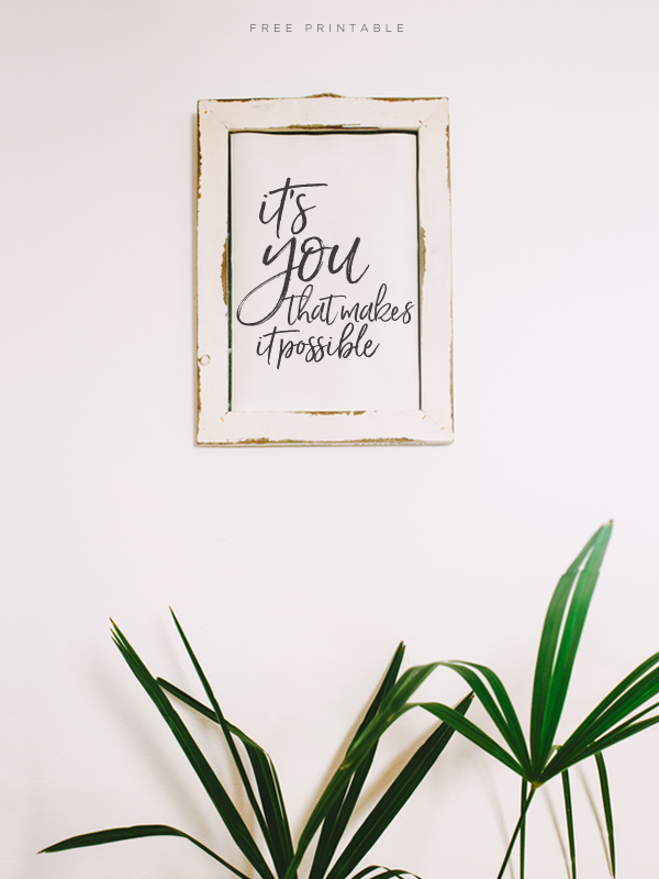 It's You That Makes It Possible — free downloadable printable — inspirational quote